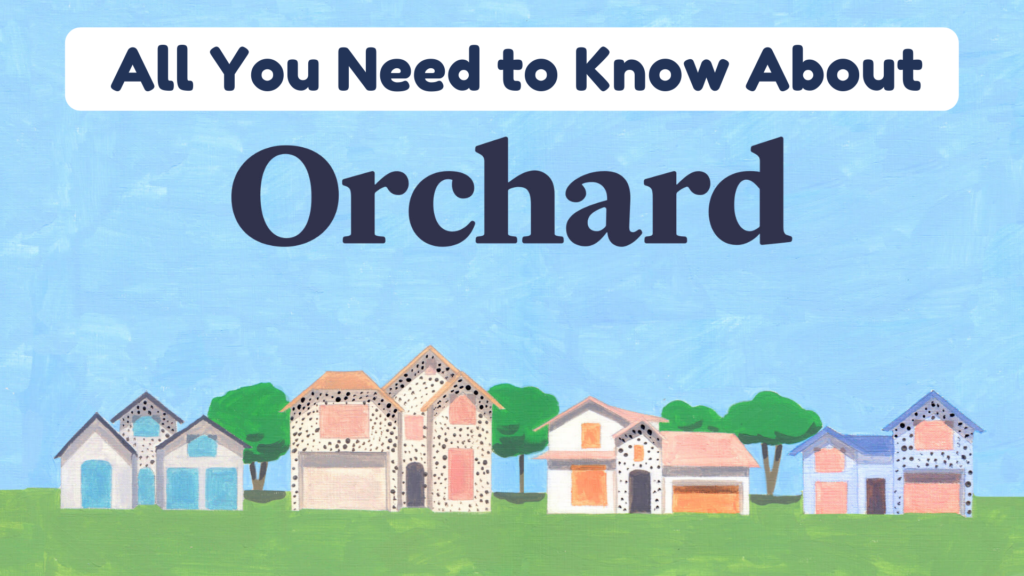 The Complete Guide About Orchard Homes