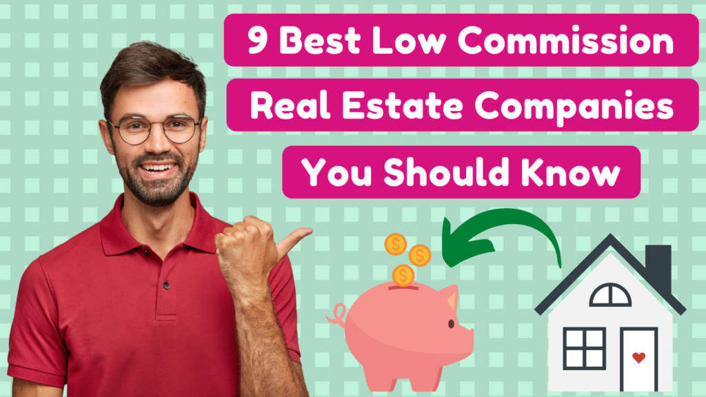 9 Best Low Commission Real Estate Companies